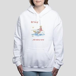 80 today - making waves Sweatshirt