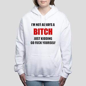 Im Not Always a Bitch - Great Bitch Gif Sweatshirt
