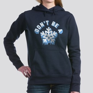 Don't Be A Snowflake Women's Hooded Sweatshirt