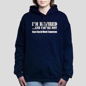 I'm Retired You're Not Sweatshirt