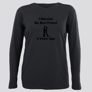 I Married My Best Friend 6 Years Ago T-Shirt
