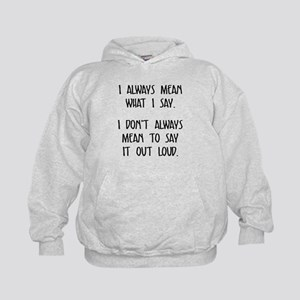 I always mean what I say Hoodie