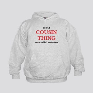 It's a Cousin thing, you wouldn&#39 Sweatshirt
