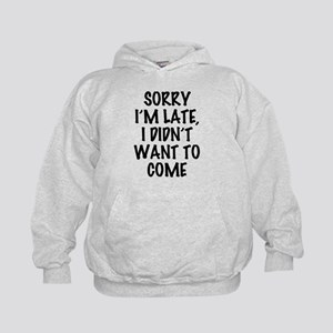 Sorry I'm Late, I Didn't Want To Come Kids Hoodie