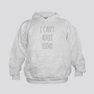 I Cant Adult Today Hoody