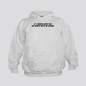If I agreed with you Kids Hoodie