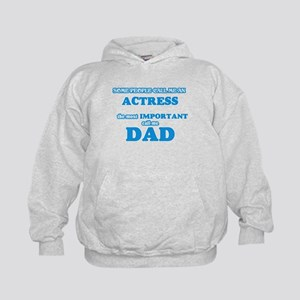 Some call me an Actress, the most impor Sweatshirt