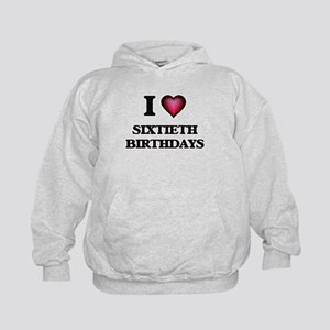 I Love Sixtieth Birthdays Kids Hoodie