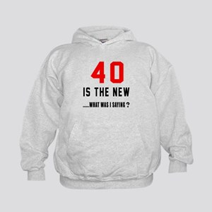 40 Is The New What Was I Saying ? Kids Hoodie