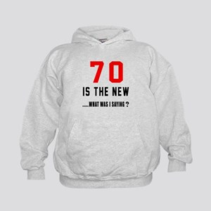 70 Is The New What Was I Saying ? Kids Hoodie