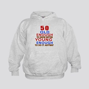 50 Old Enough Young Enough Birthday De Kids Hoodie