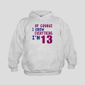 I Know Everythig I Am 13 Kids Hoodie