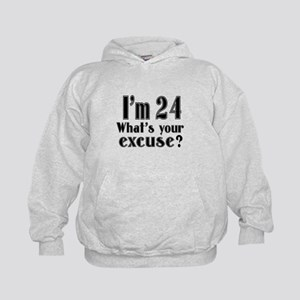 I'm 24 What is your excuse? Kids Hoodie