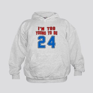 I Am Too Young To Be 24 Kids Hoodie