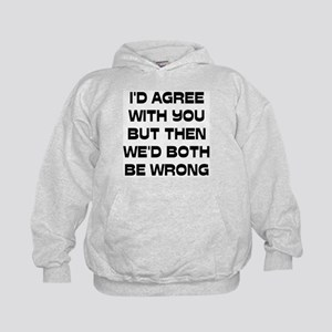 I'd Agree With You But Kids Hoodie