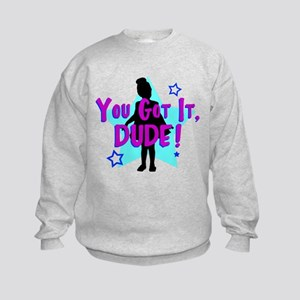You Got It, Dude! Kids Sweatshirt
