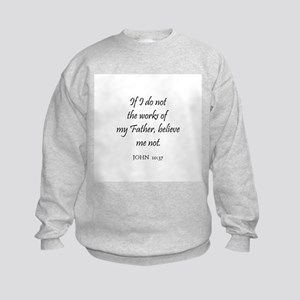 JOHN  10:37 Kids Sweatshirt