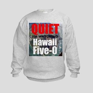 Quiet Im Watching Hawaii Five 0 Sweatshirt