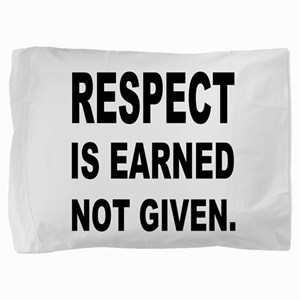 respect is earned not given. Pillow Sham