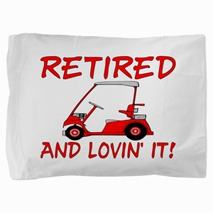 Retired And Lovin' It Pillow Sham