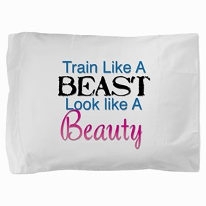 Train Like A Beast Look Like A Beauty Pillow Sham