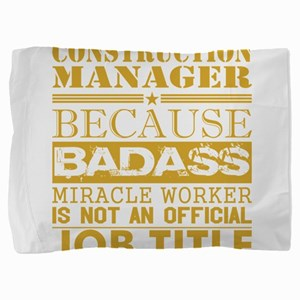 Construction Managr Because Miracle Wo Pillow Sham