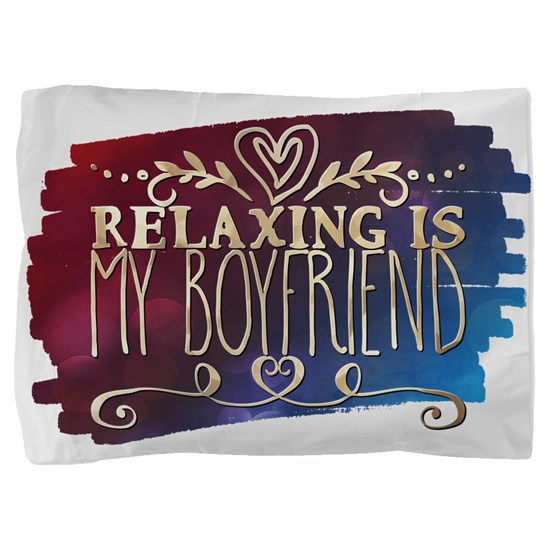 Relaxing is my boyfriend