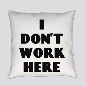 I Don't Work Here Everyday Pillow