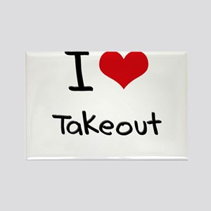 I love Takeout Rectangle Magnet