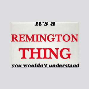 It's a Remington thing, you wouldn&#39 Magnets