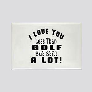 I Love You Less Than Golf Rectangle Magnet