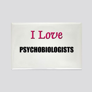 I Love PSYCHOBIOLOGISTS Rectangle Magnet