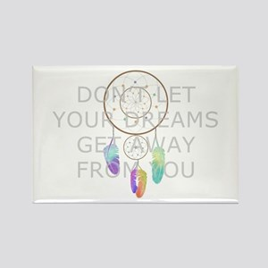 Don't Let Your Dreams Get Away From You Magnets