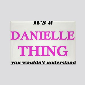 It's a Danielle thing, you wouldn' Magnets