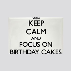 Keep Calm and focus on Birthday Cakes Magnets