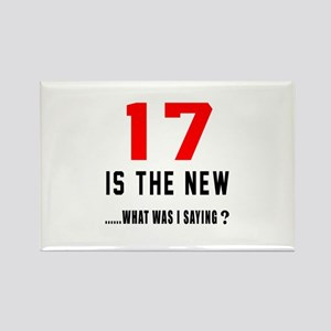 17 Is The New What Was I Saying ? Rectangle Magnet