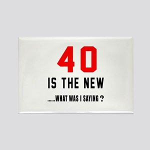 40 Is The New What Was I Saying ? Rectangle Magnet