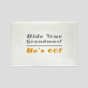 Hide Your Grandmas, He's 60 Rectangle Magnet