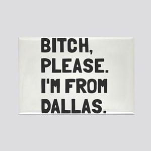 Bitch Please I'm From Dallas Rectangle Magnet