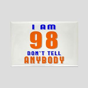 I am 98 Don't Tell Anybody Rectangle Magnet