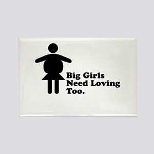 Big Girls Need Loving Too Rectangle Magnet
