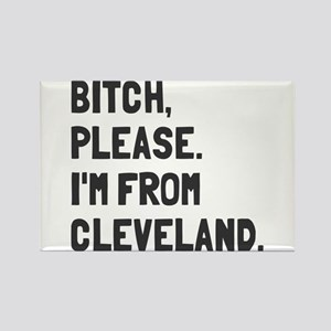 Bitch Please I'm From Cleveland Rectangle Magnet