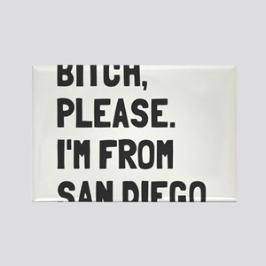 Bitch Please I'm From San Diego Rectangle Magnet