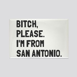 Bitch Please I'm From San Antonio Rectangle Magnet