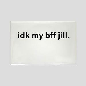 idk my bff jill Rectangle Magnet