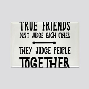 True Friends Don't Judge Each Other They Judge Peo