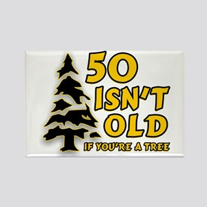 50 Isn't Old, If You're A Tree Rectangle Magnet