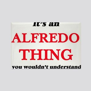 It's an Alfredo thing, you wouldn' Magnets