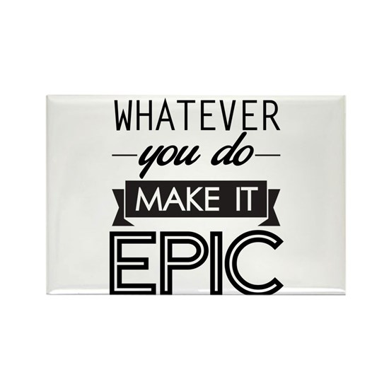 Whatever You Do Make It Epic