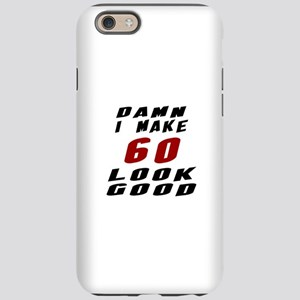 Damn I Make 60 Look Good iPhone 6 Tough Case